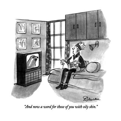 """""""And now a word for those of you with oily skin."""" - New Yorker Cartoon"""