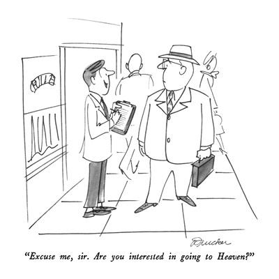"""""""Excuse me, sir.  Are you interested in going to Heaven?"""" - New Yorker Cartoon"""
