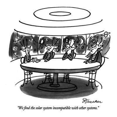 """""""We find the solar system incompatible with other systems."""" - New Yorker Cartoon by Boris Drucker"""