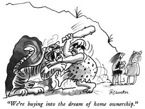 """""""We're buying into the dream of home ownership."""" - New Yorker Cartoon by Boris Drucker"""