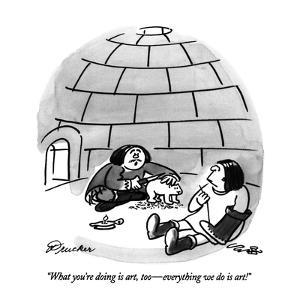 """""""What you're doing is art, too?everything we do is art!"""" - New Yorker Cartoon by Boris Drucker"""