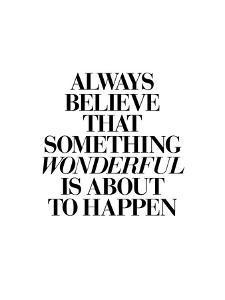 Always Believe That Something Wonderful is About to Happen 2 by Brett Wilson