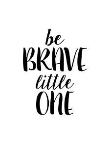 Be Brave Little One by Brett Wilson