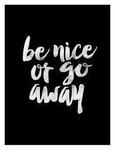 Be Nice or Go Away BLK by Brett Wilson