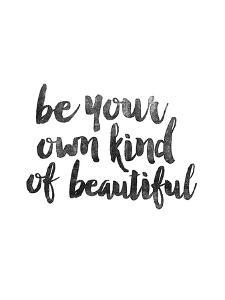 Be Your Own Kind of Beautiful by Brett Wilson