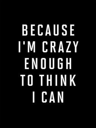Because Im Crazy Enough to Think I Can BLK by Brett Wilson