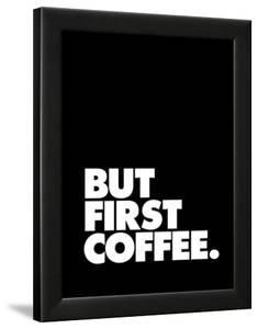 But First Coffee by Brett Wilson