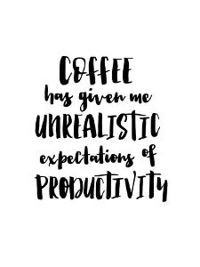 Coffee Has Given Me Unrealistic Expectations by Brett Wilson