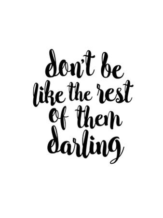 Dont Be Like the Rest of them Darling