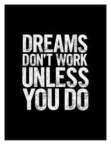 Dreams Dont Work Unless You Do Block by Brett Wilson
