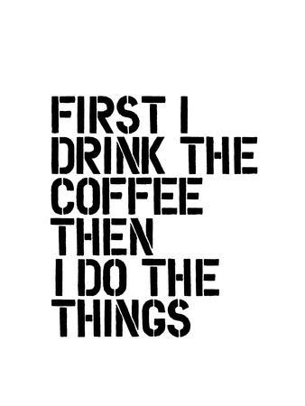 First I Drink the Coffee
