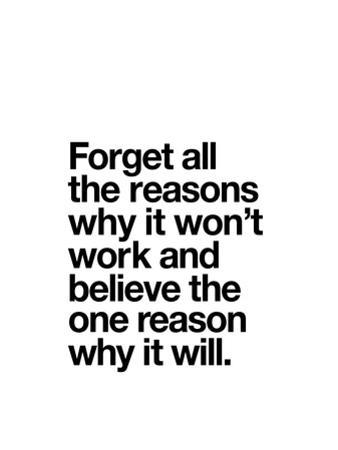 Forget All The Reasons Why it Wont Work