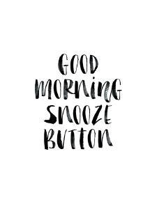 Good Morning Snooze Button by Brett Wilson
