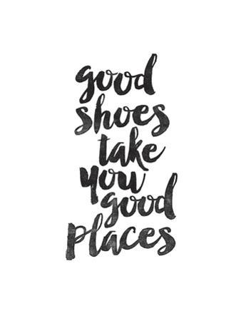 Good Shoes Take You Good Places by Brett Wilson