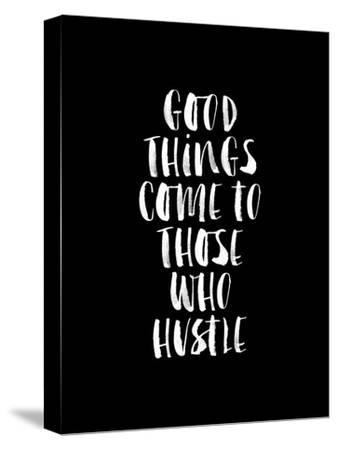 Good Things Come to Those Who Hustle BLK