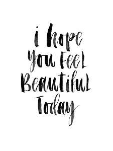 I Hope You Feel Beautiful Today by Brett Wilson