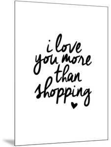 I Love You More Than Shopping by Brett Wilson