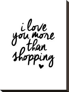 I Love You More Than Shopping by Brett Wilson