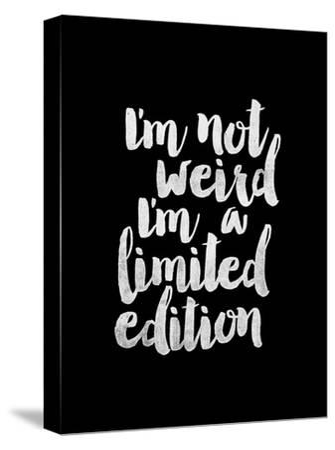 Im Not Weird Im a Limited Edition BLK