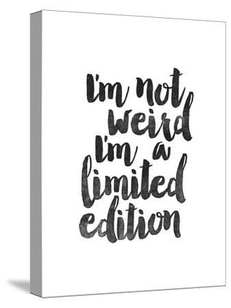 Im Not Weird Im a Limited Edition