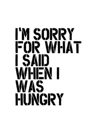 Im Sorry for What I Said When I Was Hungry by Brett Wilson