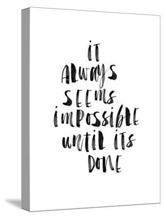 It Always Seems Impossible Until Its Done