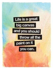 Life Is A Great Big Canvas by Brett Wilson