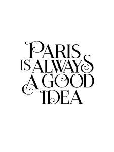 Paris is Always a Good Idea by Brett Wilson