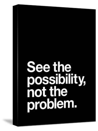 See The Possibility not the Problem by Brett Wilson