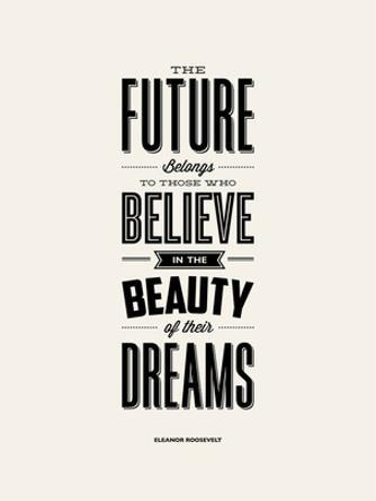 The Future Belongs to Those Who Believe (Eleanor Roosevelt) by Brett Wilson