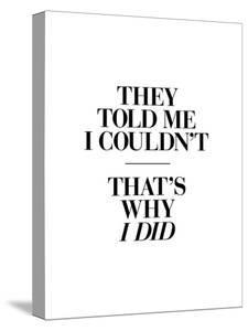 They Told Me I Couldnt Thats Why I Did by Brett Wilson