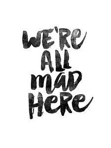 We Are All Mad Here by Brett Wilson