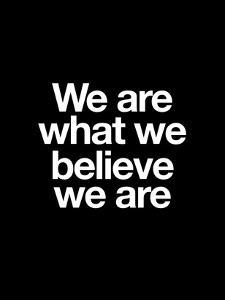 We Are What We Believe We Are by Brett Wilson
