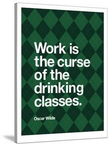 Work is the Curse of the Drinking Classes by Brett Wilson