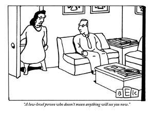 """""""A low-level person who doesn't mean anything will see you now."""" - New Yorker Cartoon by Bruce Eric Kaplan"""