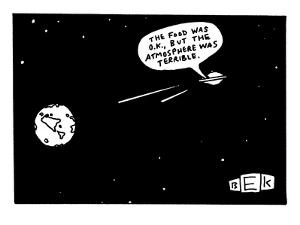 An alien spaceship/flying saucer leaves earth, saying the food was O.K., b? - New Yorker Cartoon by Bruce Eric Kaplan