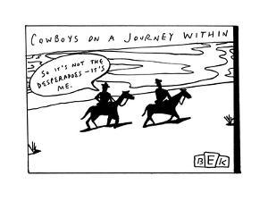 """COWBOYS ON A JOURNEY WITHIN"" - New Yorker Cartoon by Bruce Eric Kaplan"