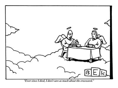 """""""Ever since I died, I don't care as much about the crossword.""""  - New Yorker Cartoon by Bruce Eric Kaplan"""