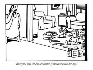 """""""Everyone says she has the clutter of someone twice her age."""" - New Yorker Cartoon by Bruce Eric Kaplan"""