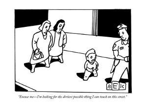 """Excuse me?I'm looking for the dirtiest possible thing I can touch on this?"" - New Yorker Cartoon by Bruce Eric Kaplan"