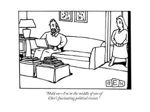 """Hold on?I'm in the middle of one of Cher's fascinating political tweets."" - New Yorker Cartoon by Bruce Eric Kaplan"
