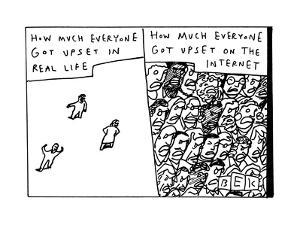 """How Much Everyone Got Upset in Real Life.""  - New Yorker Cartoon by Bruce Eric Kaplan"