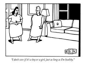 """""""I don't care if it's a boy or a girl, just as long as I'm healthy."""" - New Yorker Cartoon by Bruce Eric Kaplan"""
