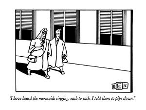 """""""I have heard the mermaids singing, each to each.  I told them to pipe dow?"""" - New Yorker Cartoon by Bruce Eric Kaplan"""