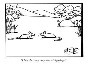 """I hear the streets are paved with garbage."" - New Yorker Cartoon by Bruce Eric Kaplan"