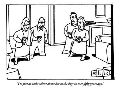 """""""I'm just as ambivalent about her as the day we met, fifty years ago."""" - New Yorker Cartoon by Bruce Eric Kaplan"""