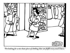 """""""I'm looking for a nice basic piece of clothing that can fulfill every nee?"""" - New Yorker Cartoon by Bruce Eric Kaplan"""