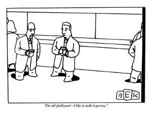 """""""I'm old-fashioned?I like to stalk in person."""" - New Yorker Cartoon by Bruce Eric Kaplan"""