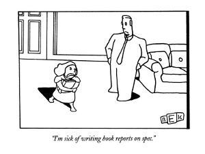 """""""I'm sick of writing book reports on spec."""" - New Yorker Cartoon by Bruce Eric Kaplan"""