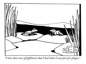 """I miss that sense of fulfillment that I had when I was part of a plague."" - New Yorker Cartoon by Bruce Eric Kaplan"